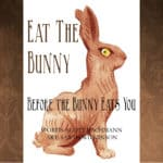 Eat the Bunny Before the Bunny Eats You